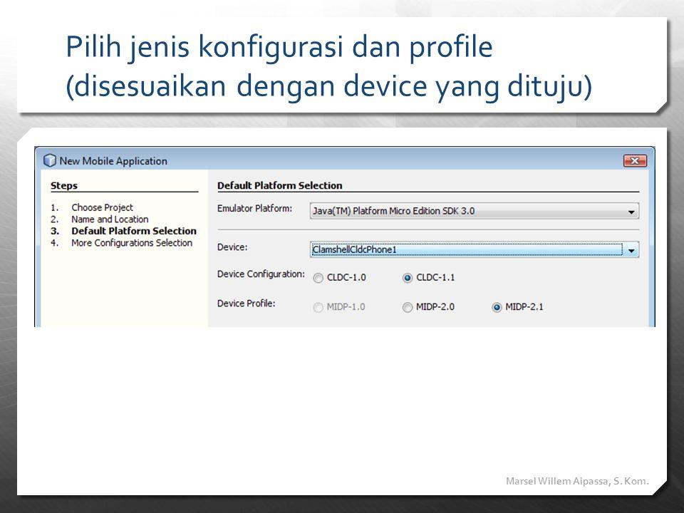 Pilih jenis konfigurasi dan profile (disesuaikan dengan device yang dituju) Marsel Willem Aipassa, S. Kom.