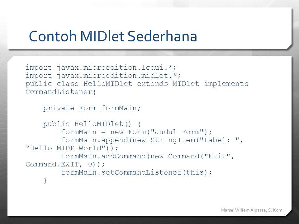 Contoh MIDlet Sederhana import javax.microedition.lcdui.*; import javax.microedition.midlet.*; public class HelloMIDlet extends MIDlet implements Comm