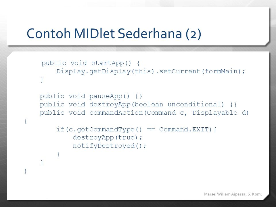Contoh MIDlet Sederhana (2) public void startApp() { Display.getDisplay(this).setCurrent(formMain); } public void pauseApp() {} public void destroyApp