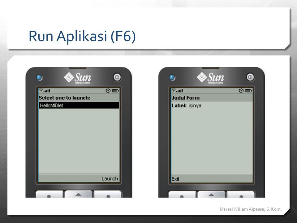 Run Aplikasi (F6) Marsel Willem Aipassa, S. Kom.