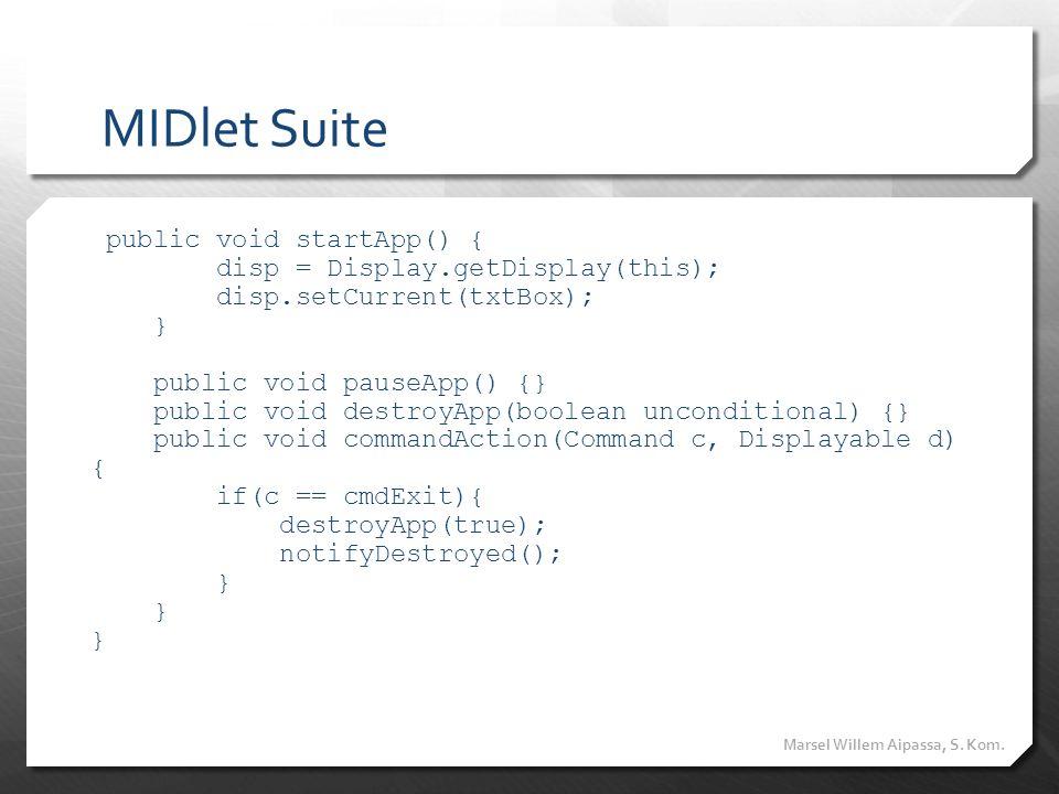 MIDlet Suite public void startApp() { disp = Display.getDisplay(this); disp.setCurrent(txtBox); } public void pauseApp() {} public void destroyApp(boo