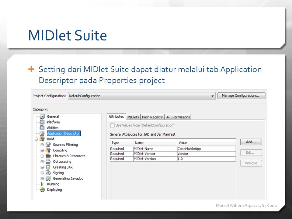 MIDlet Suite  Setting dari MIDlet Suite dapat diatur melalui tab Application Descriptor pada Properties project Marsel Willem Aipassa, S. Kom.