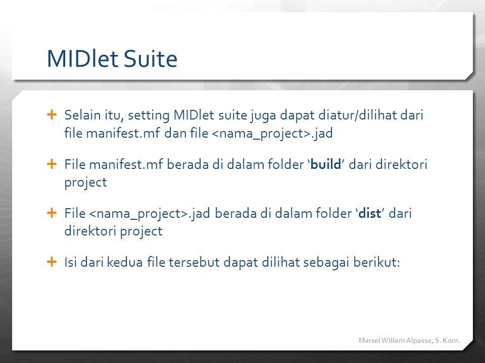 MIDlet Suite  Selain itu, setting MIDlet suite juga dapat diatur/dilihat dari file manifest.mf dan file.jad  File manifest.mf berada di dalam folder