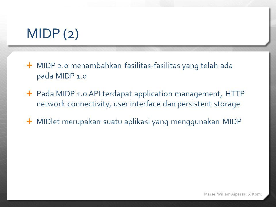 MIDP (2)  MIDP 2.0 menambahkan fasilitas-fasilitas yang telah ada pada MIDP 1.0  Pada MIDP 1.0 API terdapat application management, HTTP network con