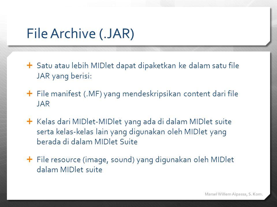File Archive (.JAR)  Satu atau lebih MIDlet dapat dipaketkan ke dalam satu file JAR yang berisi:  File manifest (.MF) yang mendeskripsikan content d