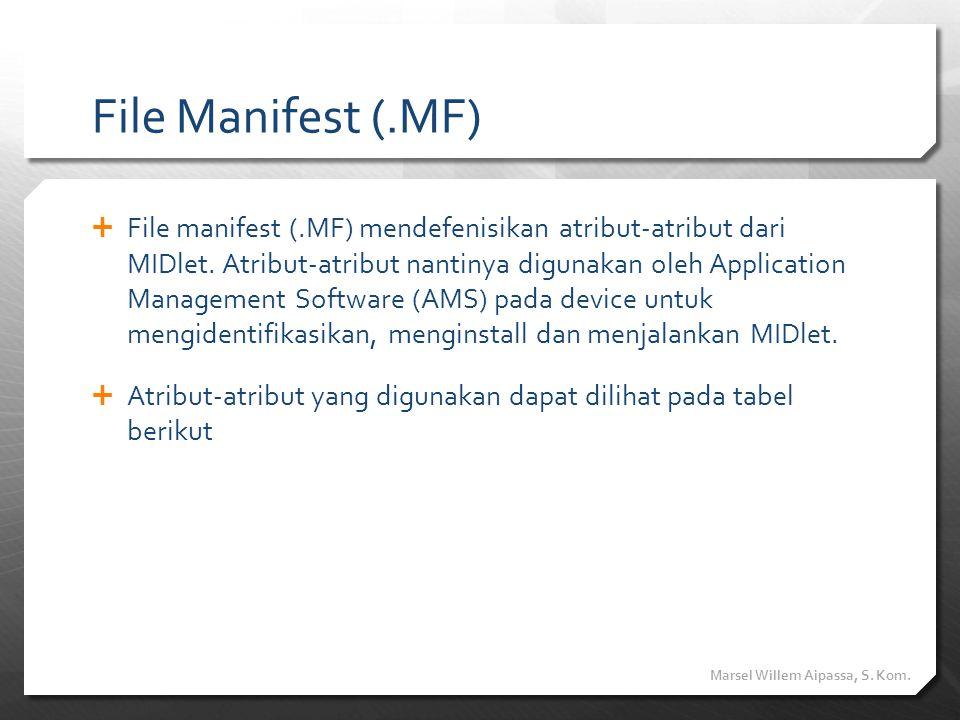 File Manifest (.MF)  File manifest (.MF) mendefenisikan atribut-atribut dari MIDlet. Atribut-atribut nantinya digunakan oleh Application Management S