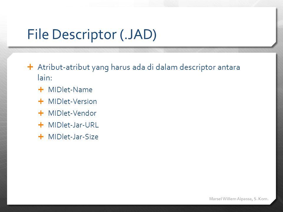 File Descriptor (.JAD)  Atribut-atribut yang harus ada di dalam descriptor antara lain:  MIDlet-Name  MIDlet-Version  MIDlet-Vendor  MIDlet-Jar-U