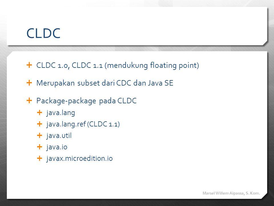 CLDC  CLDC 1.0, CLDC 1.1 (mendukung floating point)  Merupakan subset dari CDC dan Java SE  Package-package pada CLDC  java.lang  java.lang.ref (