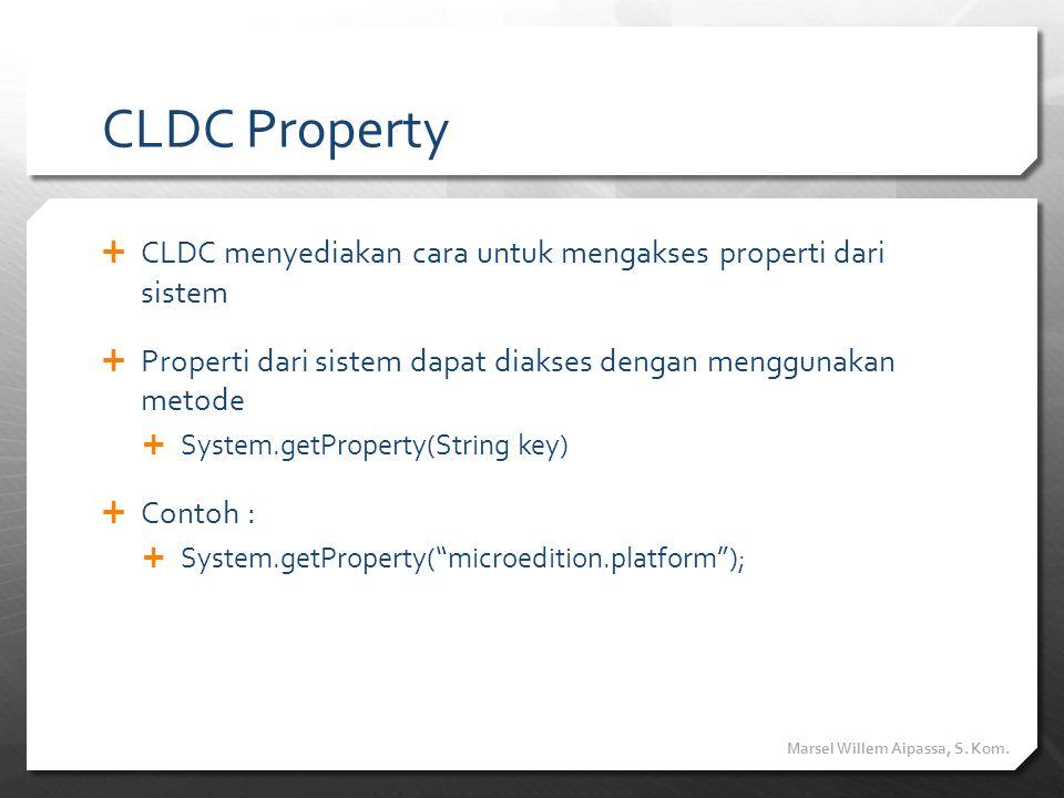 CLDC Property  CLDC menyediakan cara untuk mengakses properti dari sistem  Properti dari sistem dapat diakses dengan menggunakan metode  System.get