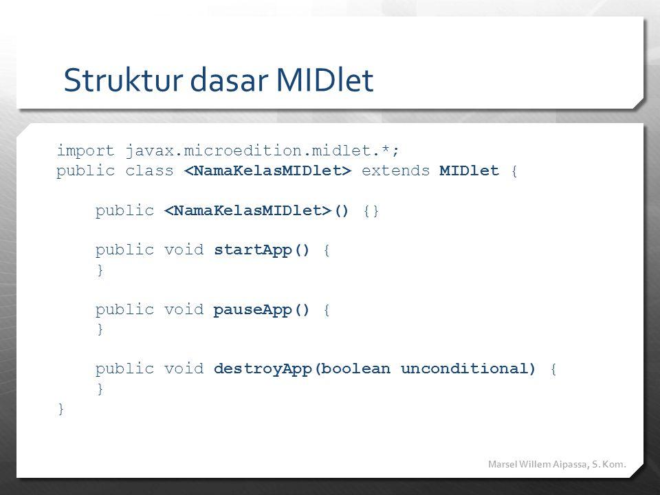 Struktur dasar MIDlet import javax.microedition.midlet.*; public class extends MIDlet { public () {} public void startApp() { } public void pauseApp()
