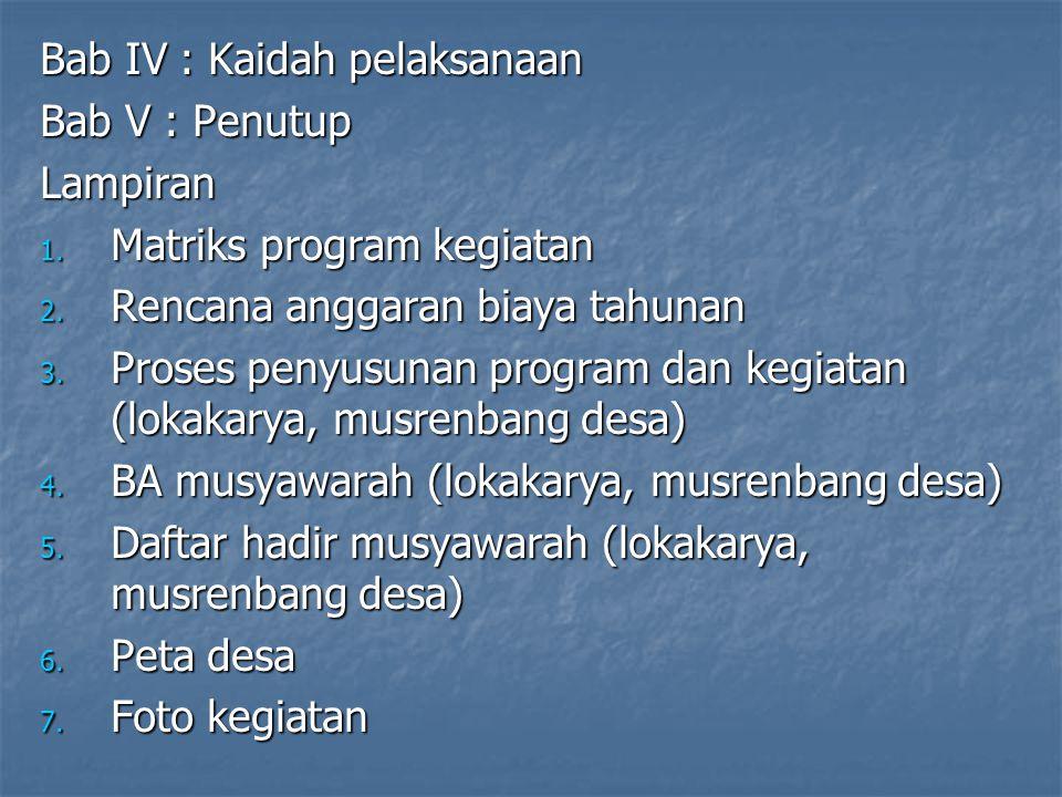Bab IV : Kaidah pelaksanaan Bab V : Penutup Lampiran 1. Matriks program kegiatan 2. Rencana anggaran biaya tahunan 3. Proses penyusunan program dan ke