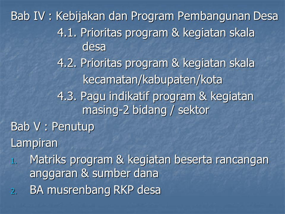 Bab IV : Kebijakan dan Program Pembangunan Desa 4.1. Prioritas program & kegiatan skala desa 4.1. Prioritas program & kegiatan skala desa 4.2. Priorit