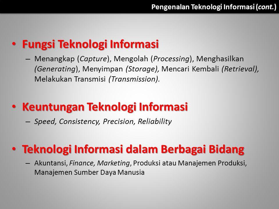 Fungsi Teknologi Informasi Fungsi Teknologi Informasi – Menangkap (Capture), Mengolah (Processing), Menghasilkan (Generating), Menyimpan (Storage), Me