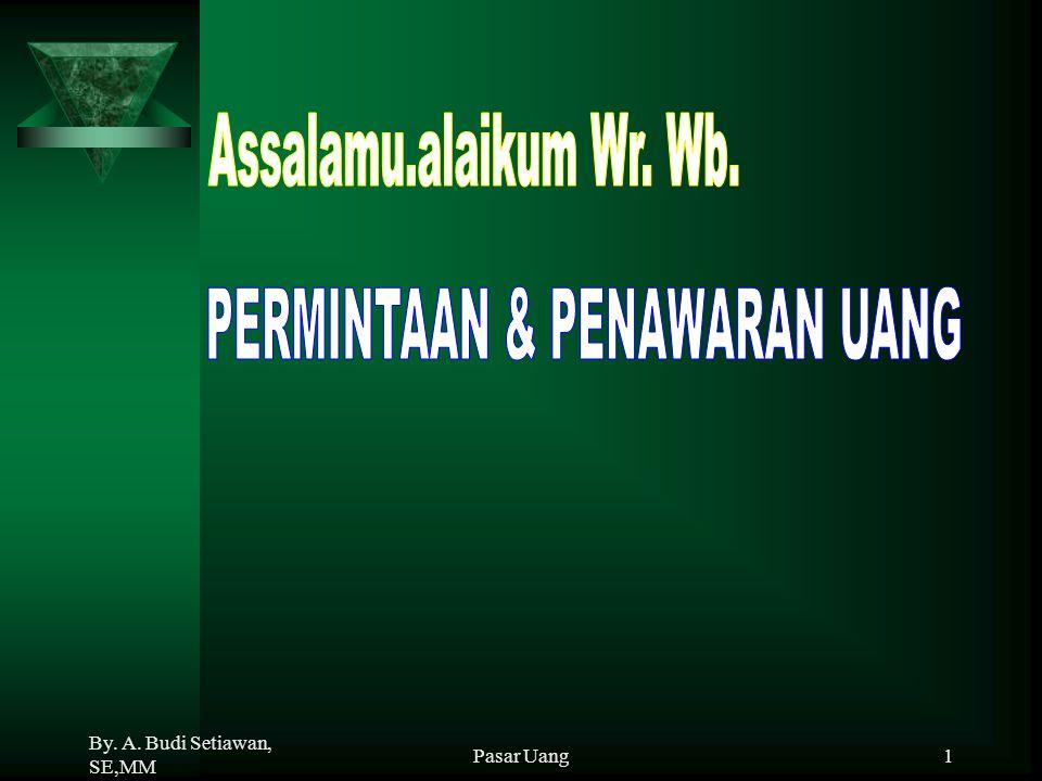By. A. Budi Setiawan, SE,MM Pasar Uang1