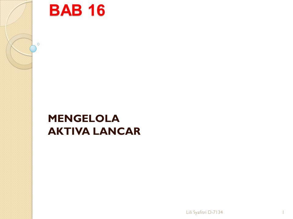 BAB 16 MENGELOLA AKTIVA LANCAR 1Lili Syafitri D-7134