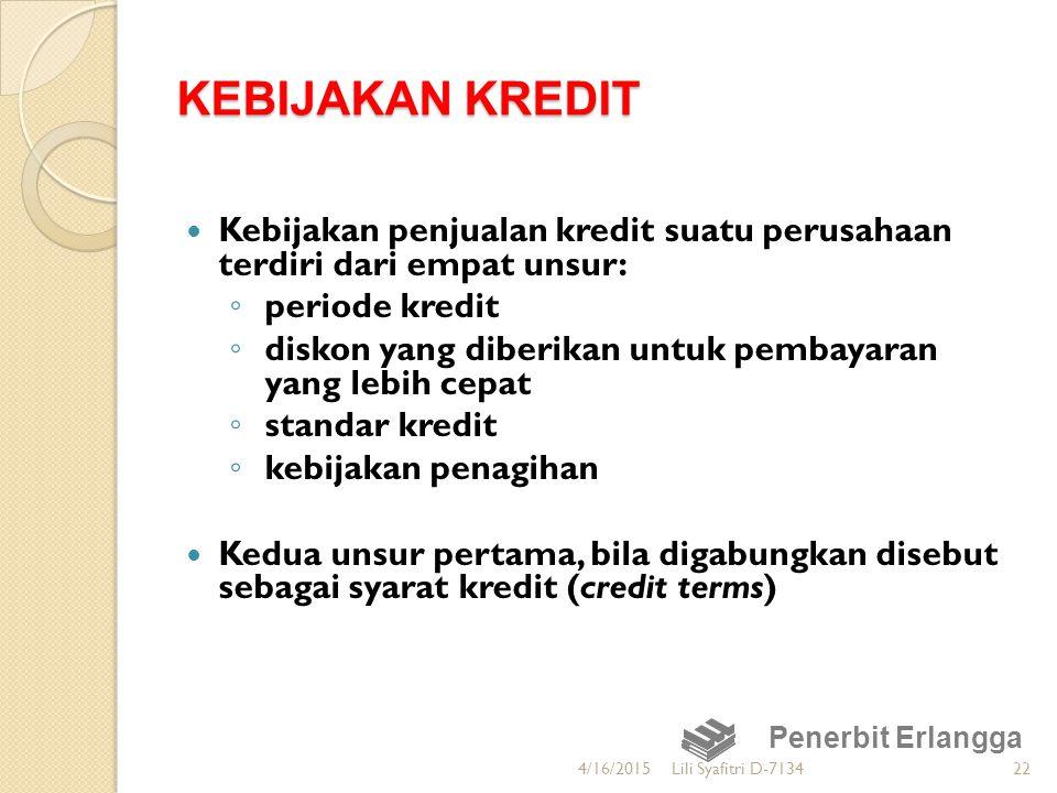 KEBIJAKAN KREDIT Kebijakan penjualan kredit suatu perusahaan terdiri dari empat unsur: ◦ periode kredit ◦ diskon yang diberikan untuk pembayaran yang