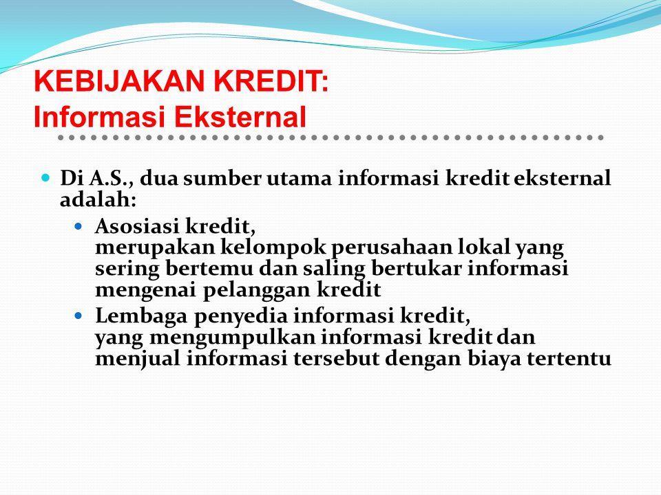 KEBIJAKAN KREDIT: Informasi Eksternal Di A.S., dua sumber utama informasi kredit eksternal adalah: Asosiasi kredit, merupakan kelompok perusahaan loka