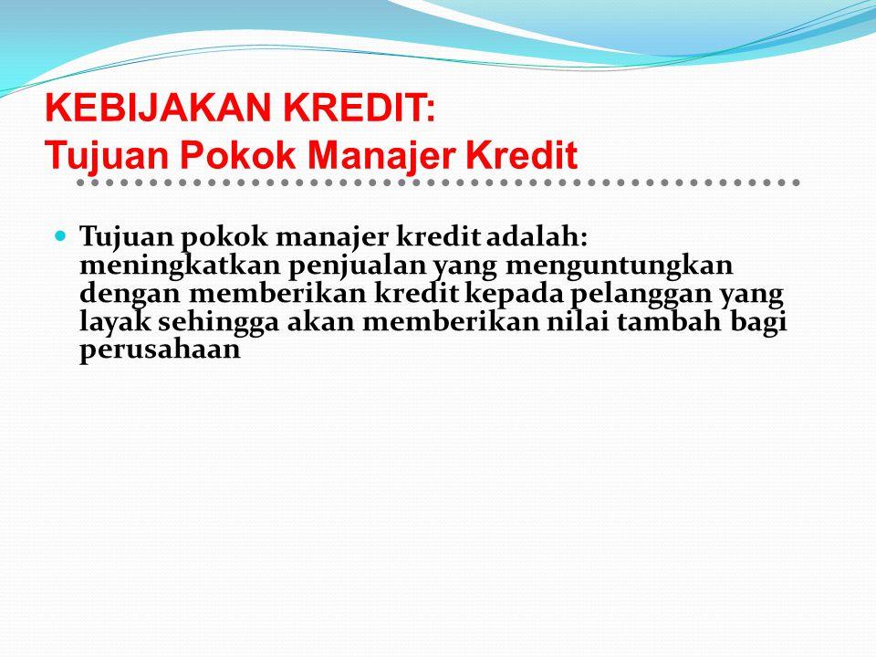 KEBIJAKAN KREDIT: Tujuan Pokok Manajer Kredit Tujuan pokok manajer kredit adalah: meningkatkan penjualan yang menguntungkan dengan memberikan kredit k