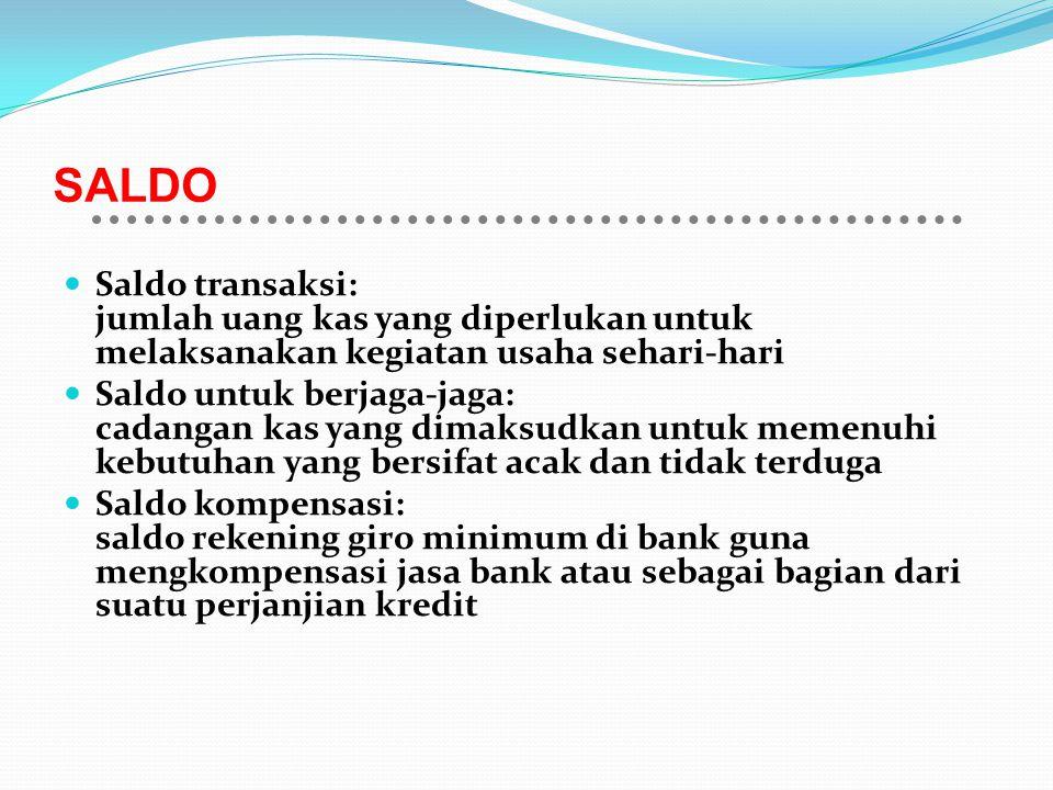 SALDO Saldo transaksi: jumlah uang kas yang diperlukan untuk melaksanakan kegiatan usaha sehari-hari Saldo untuk berjaga-jaga: cadangan kas yang dimak