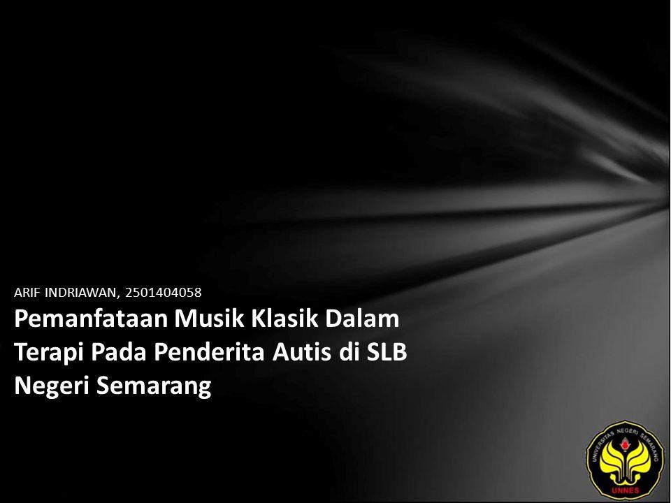 ARIF INDRIAWAN, 2501404058 Pemanfataan Musik Klasik Dalam Terapi Pada Penderita Autis di SLB Negeri Semarang