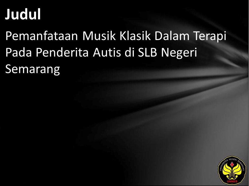 Judul Pemanfataan Musik Klasik Dalam Terapi Pada Penderita Autis di SLB Negeri Semarang