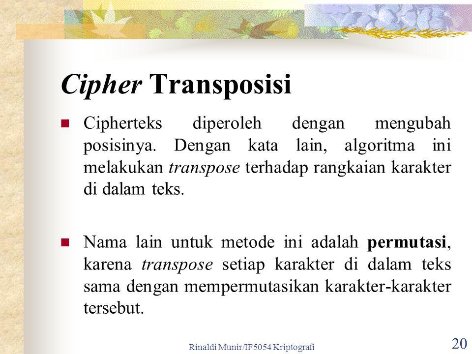 Rinaldi Munir/IF5054 Kriptografi 20 Cipher Transposisi Cipherteks diperoleh dengan mengubah posisinya. Dengan kata lain, algoritma ini melakukan trans