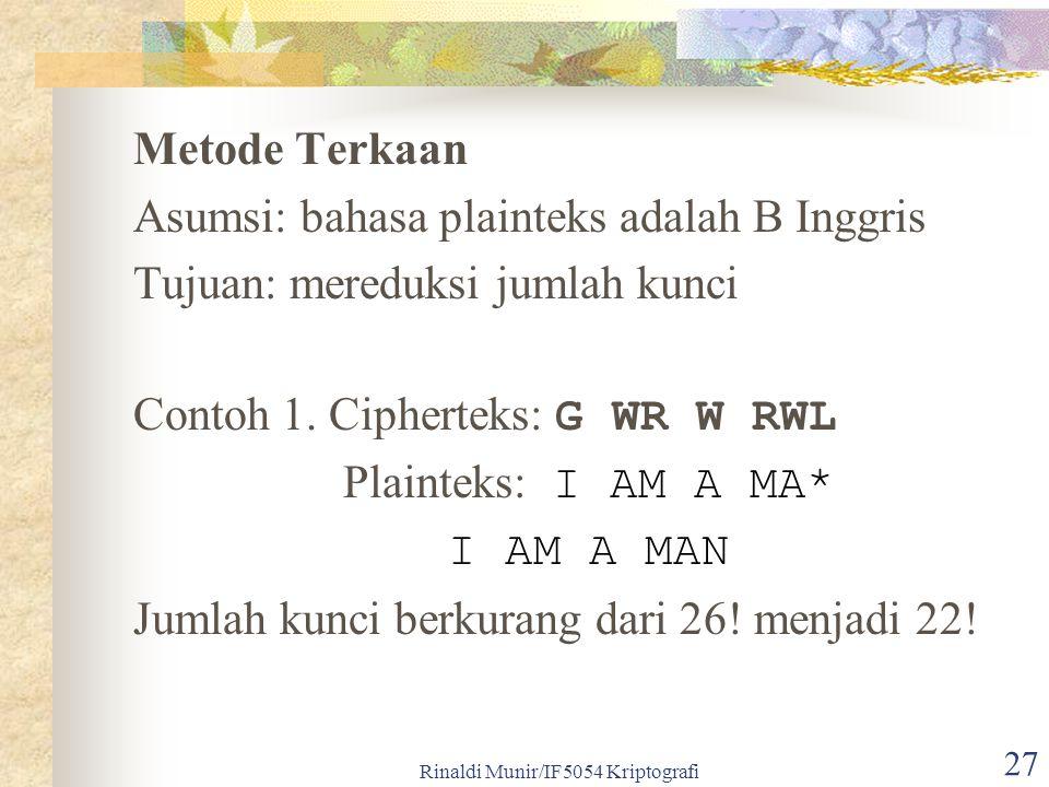 Rinaldi Munir/IF5054 Kriptografi 27 Metode Terkaan Asumsi: bahasa plainteks adalah B Inggris Tujuan: mereduksi jumlah kunci Contoh 1. Cipherteks: G WR