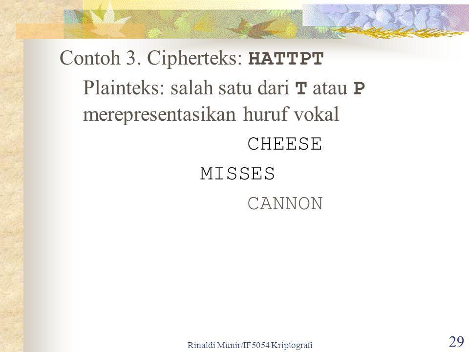 Rinaldi Munir/IF5054 Kriptografi 29 Contoh 3. Cipherteks: HATTPT Plainteks: salah satu dari T atau P merepresentasikan huruf vokal CHEESE MISSES CANNO