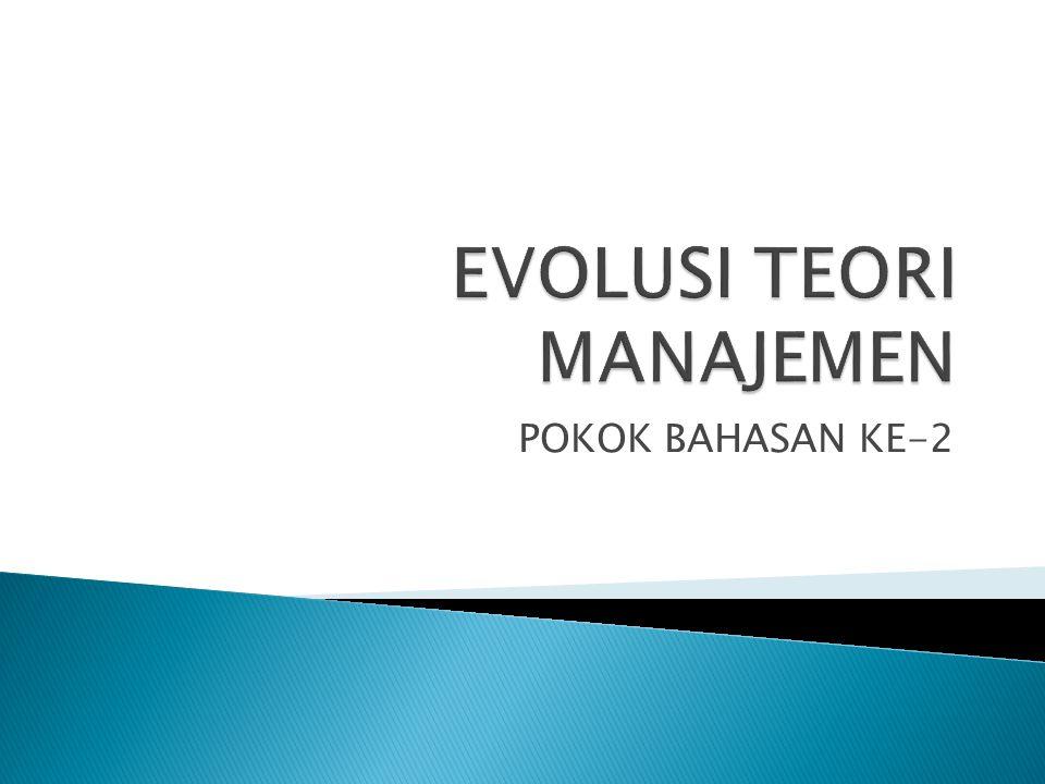 Manajemen dan Organisasi Produk dari : 1.Sejarah - Kita dapat memahami evolusi teori manajemen dalam arti bagaimana manusia berkecimpung dengan masalah hubungan pada waktu tertentu dalam sejarah.