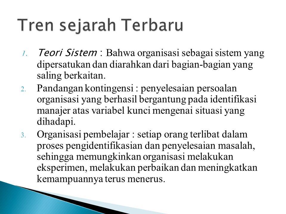 1. Teori Sistem : Bahwa organisasi sebagai sistem yang dipersatukan dan diarahkan dari bagian-bagian yang saling berkaitan. 2. Pandangan kontingensi :