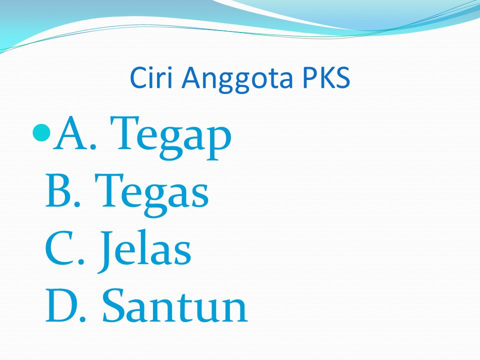 Ciri Anggota PKS A. Tegap B. Tegas C. Jelas D. Santun