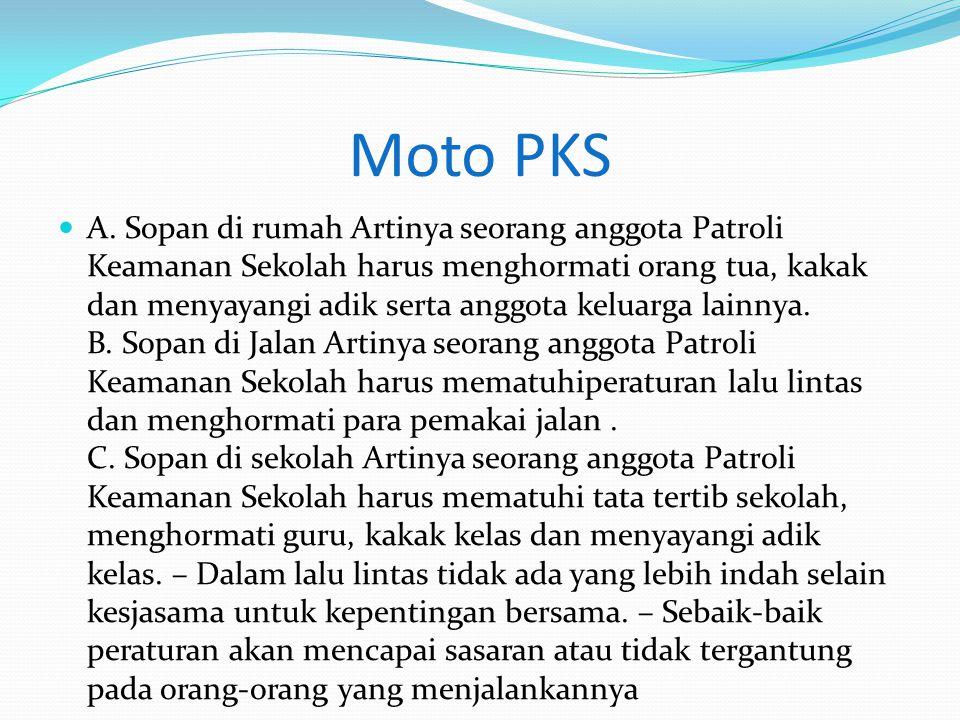 Moto PKS A. Sopan di rumah Artinya seorang anggota Patroli Keamanan Sekolah harus menghormati orang tua, kakak dan menyayangi adik serta anggota kelua