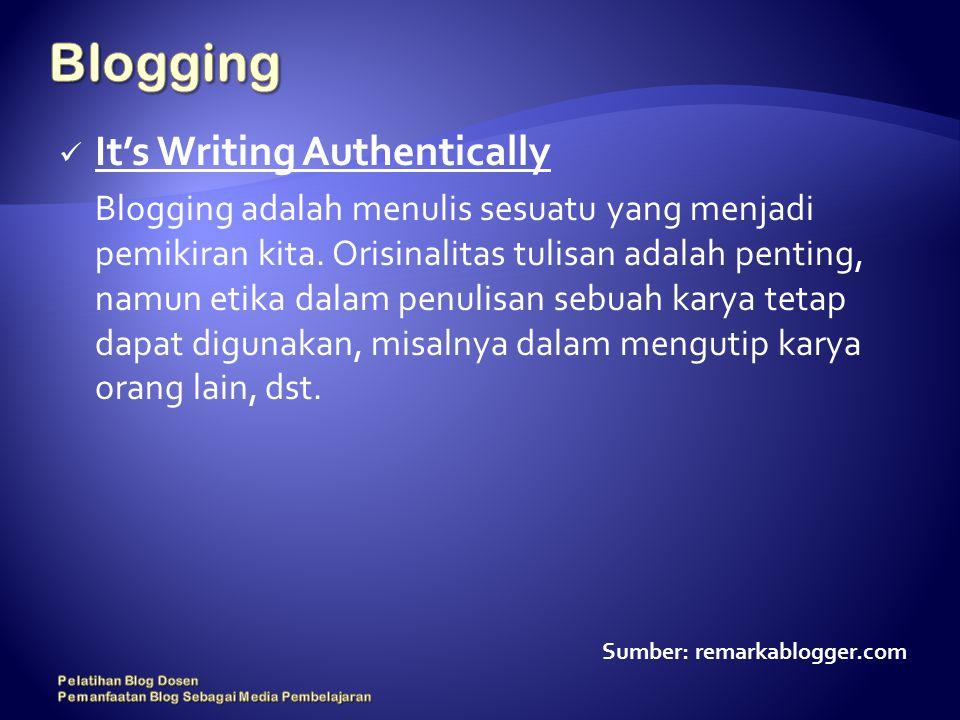 It's Writing Authentically Blogging adalah menulis sesuatu yang menjadi pemikiran kita.