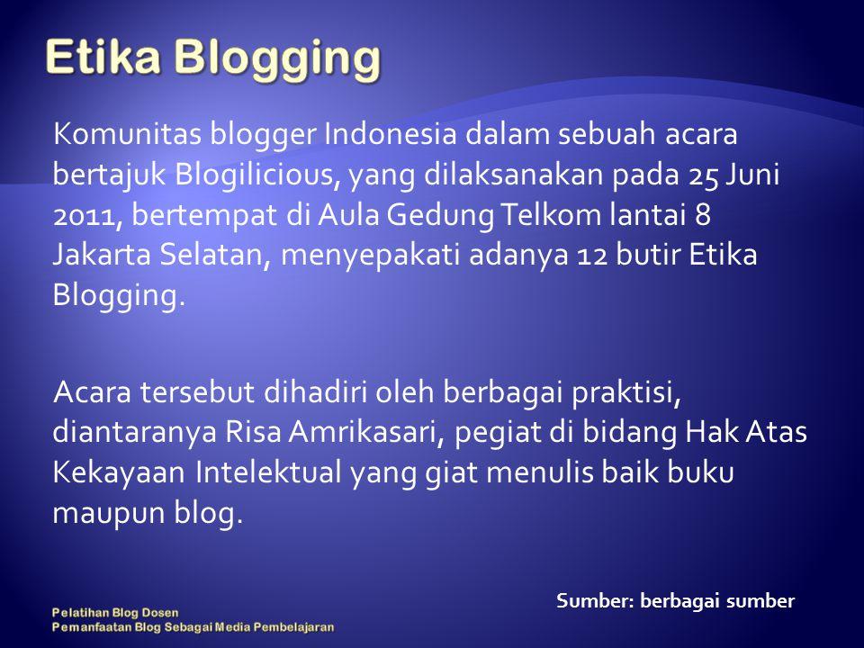 Komunitas blogger Indonesia dalam sebuah acara bertajuk Blogilicious, yang dilaksanakan pada 25 Juni 2011, bertempat di Aula Gedung Telkom lantai 8 Jakarta Selatan, menyepakati adanya 12 butir Etika Blogging.