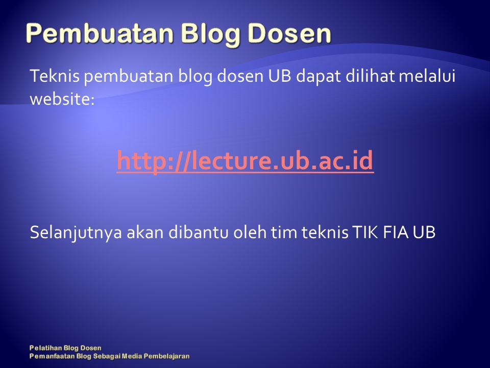 Teknis pembuatan blog dosen UB dapat dilihat melalui website: http://lecture.ub.ac.id Selanjutnya akan dibantu oleh tim teknis TIK FIA UB
