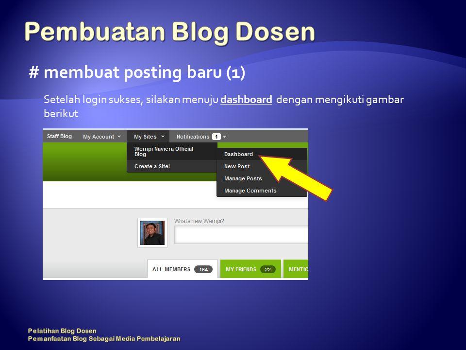 # membuat posting baru (1) Setelah login sukses, silakan menuju dashboard dengan mengikuti gambar berikut