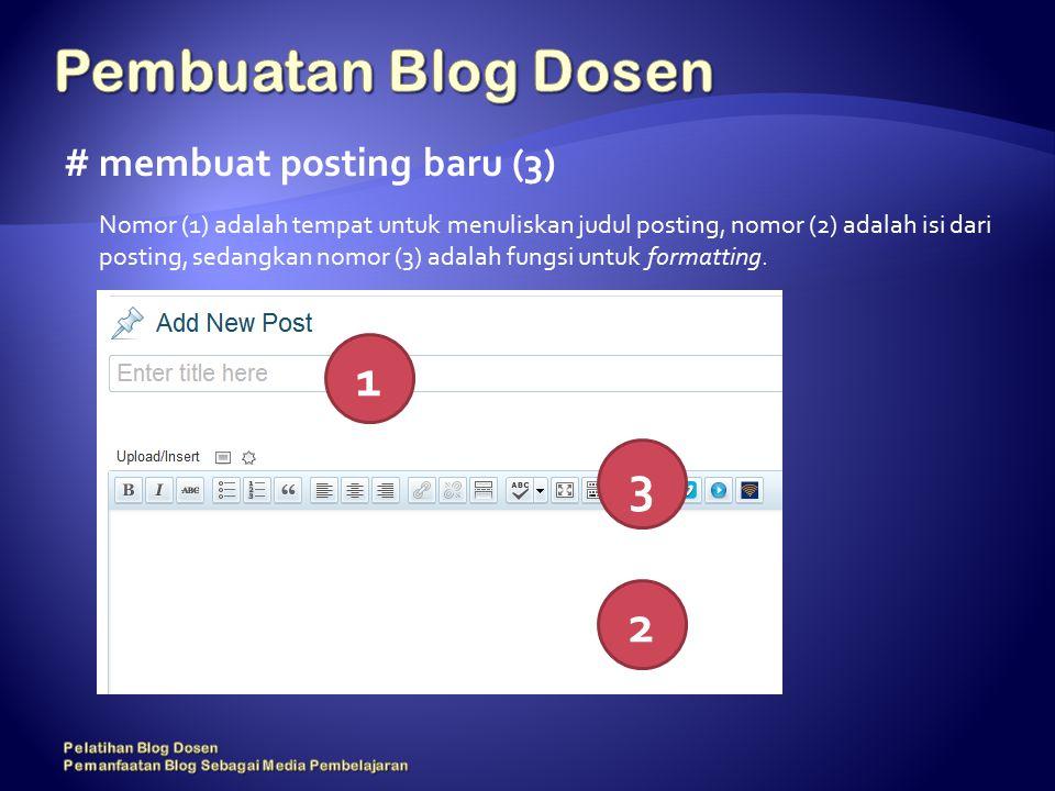 # membuat posting baru (3) Nomor (1) adalah tempat untuk menuliskan judul posting, nomor (2) adalah isi dari posting, sedangkan nomor (3) adalah fungsi untuk formatting.