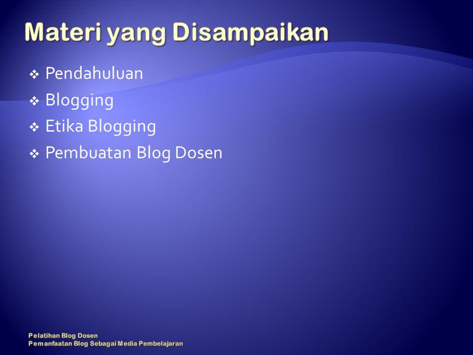  Pendahuluan  Blogging  Etika Blogging  Pembuatan Blog Dosen