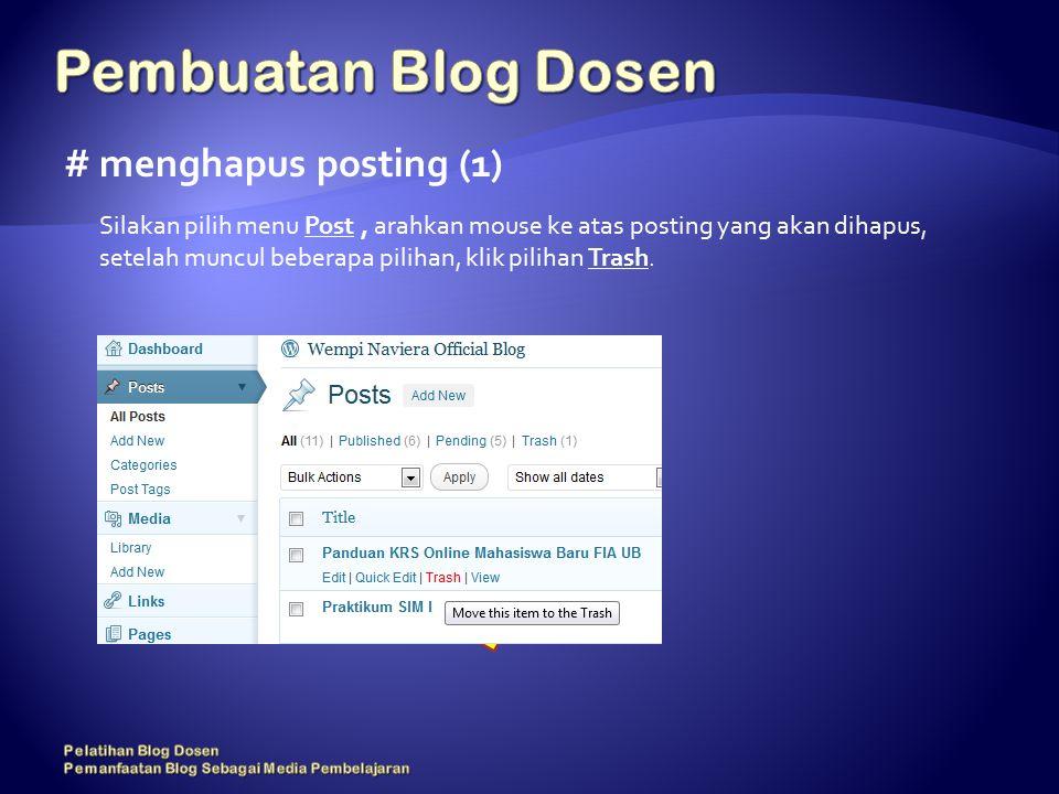 # menghapus posting (1) Silakan pilih menu Post, arahkan mouse ke atas posting yang akan dihapus, setelah muncul beberapa pilihan, klik pilihan Trash.