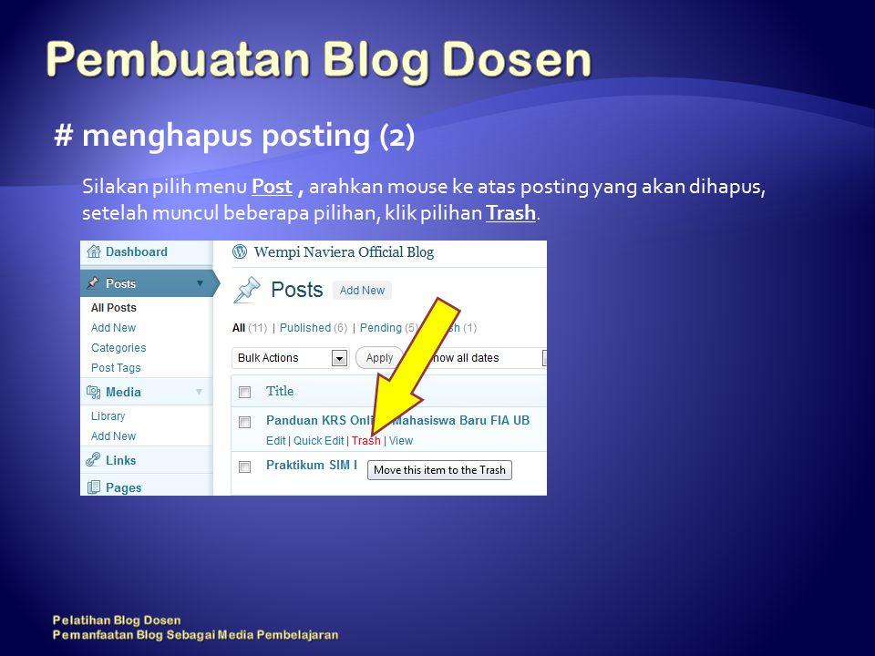 # menghapus posting (2) Silakan pilih menu Post, arahkan mouse ke atas posting yang akan dihapus, setelah muncul beberapa pilihan, klik pilihan Trash.