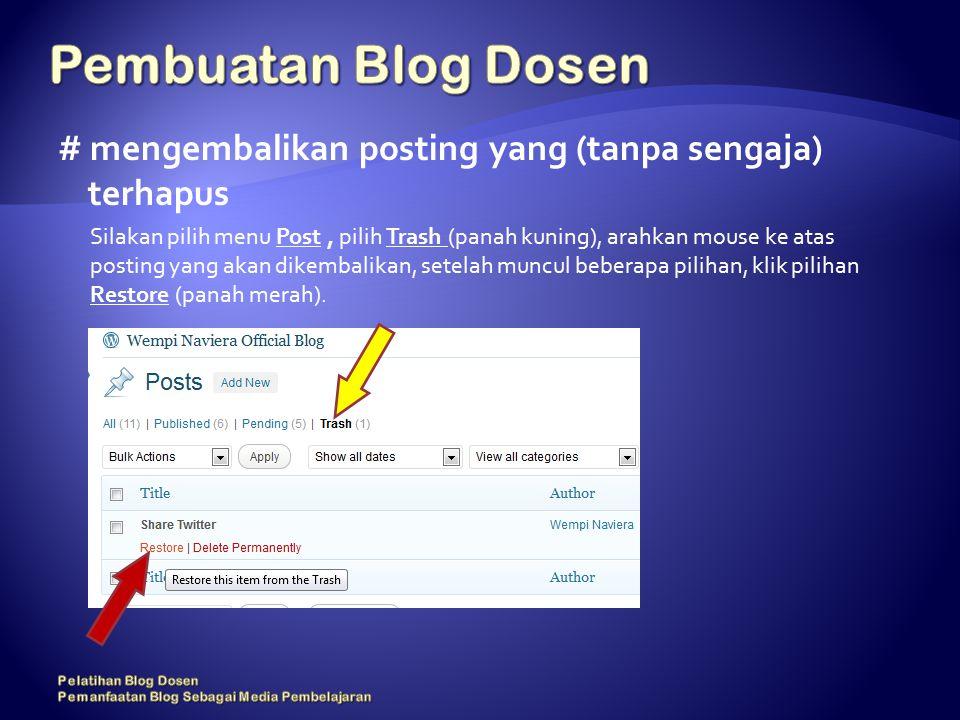 # mengembalikan posting yang (tanpa sengaja) terhapus Silakan pilih menu Post, pilih Trash (panah kuning), arahkan mouse ke atas posting yang akan dikembalikan, setelah muncul beberapa pilihan, klik pilihan Restore (panah merah).