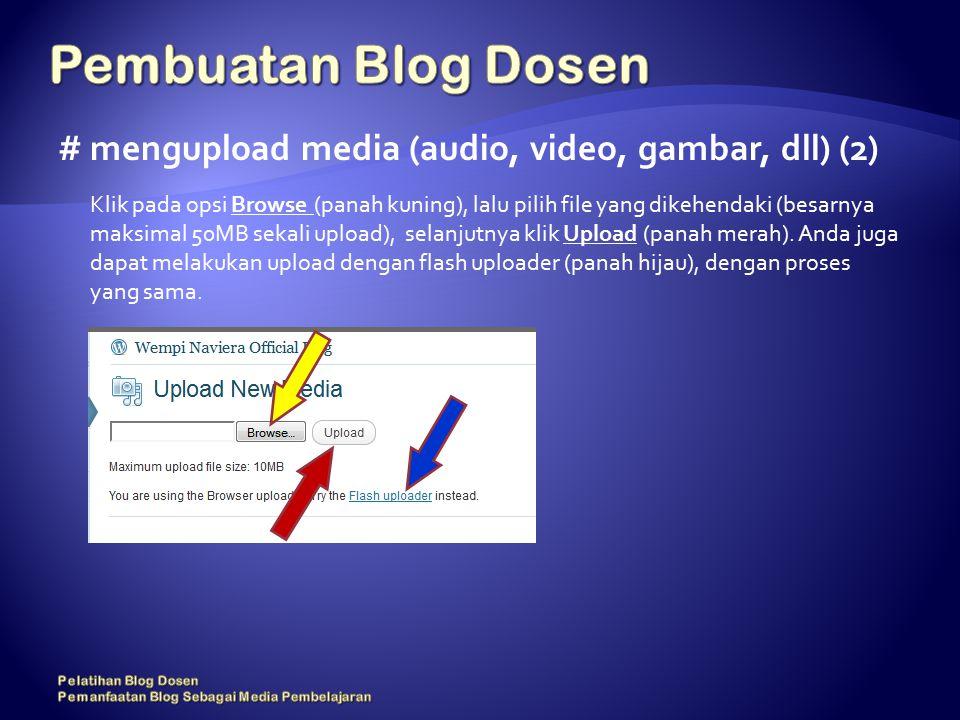 # mengupload media (audio, video, gambar, dll) (2) Klik pada opsi Browse (panah kuning), lalu pilih file yang dikehendaki (besarnya maksimal 50MB sekali upload), selanjutnya klik Upload (panah merah).
