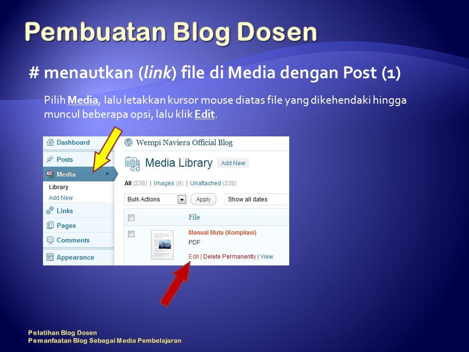 # menautkan (link) file di Media dengan Post (1) Pilih Media, lalu letakkan kursor mouse diatas file yang dikehendaki hingga muncul beberapa opsi, lalu klik Edit.