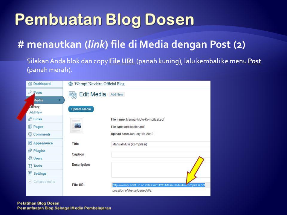 # menautkan (link) file di Media dengan Post (2) Silakan Anda blok dan copy File URL (panah kuning), lalu kembali ke menu Post (panah merah).