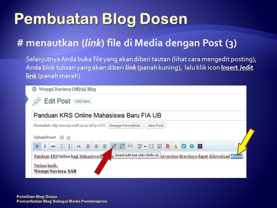 # menautkan (link) file di Media dengan Post (3) Selanjutnya Anda buka file yang akan diberi tautan (lihat cara mengedit posting), Anda blok tulisan yang akan diberi link (panah kuning), lalu klik icon Insert /edit link (panah merah)