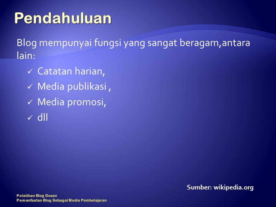 Blog mempunyai fungsi yang sangat beragam,antara lain: Catatan harian, Media publikasi, Media promosi, dll Sumber: wikipedia.org