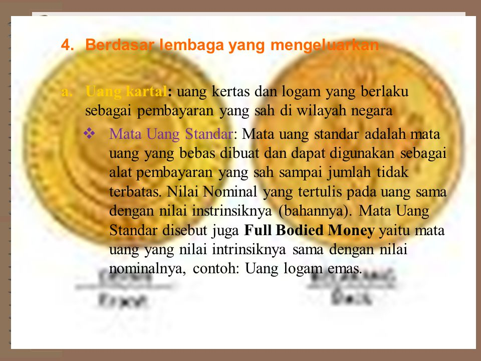  Mata Uang Tandap (bercap).Mata uang tandap (bercap) adalah mata uang yang tidak bebas dibuat.