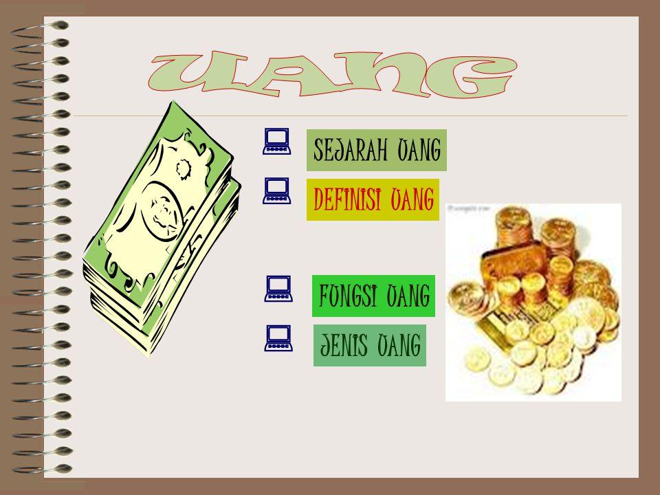 NOMADEN LADANG BERPINDAH BARTER UANG BARANG (COMODITY MONEY) UANG LOGAM (METALIC MONEY) UANG KERTAS & UANG LOGAM FULL BODIED MONEY REPRESENTATIVE FULL BODIED MONEY
