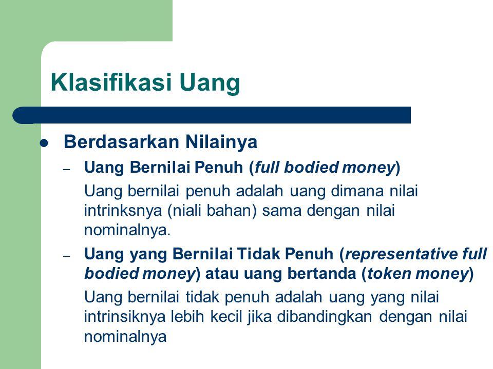 Klasifikasi Uang Berdasarkan Nilainya – Uang Bernilai Penuh (full bodied money) Uang bernilai penuh adalah uang dimana nilai intrinksnya (niali bahan) sama dengan nilai nominalnya.