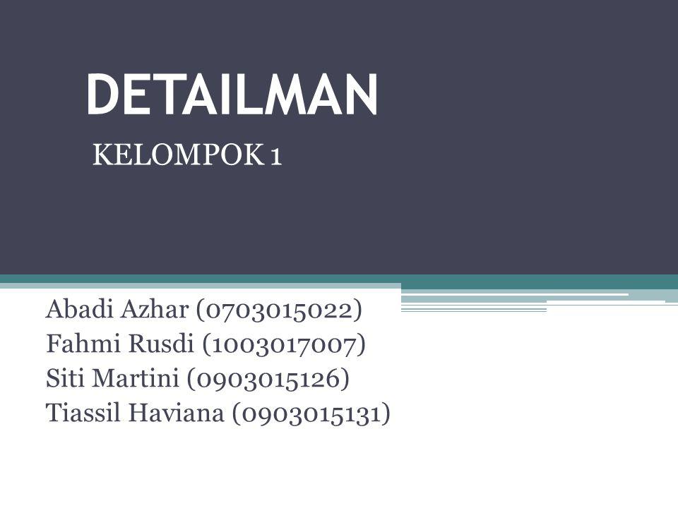 DETAILMAN Abadi Azhar (0703015022) Fahmi Rusdi (1003017007) Siti Martini (0903015126) Tiassil Haviana (0903015131) KELOMPOK 1